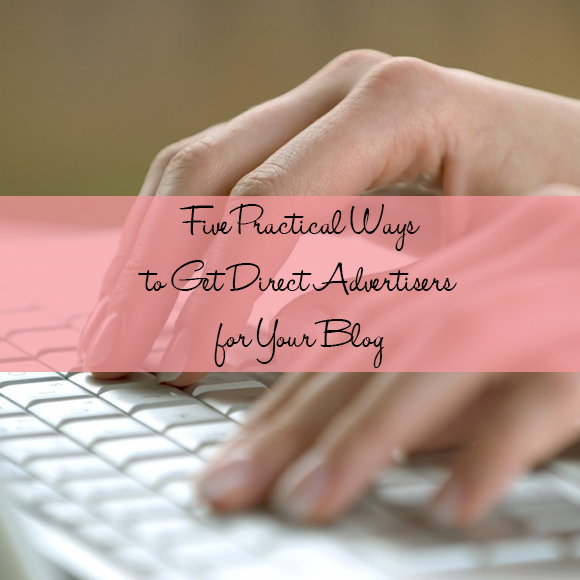 Five Practical Ways to Get Direct Advertisers for Your Blog